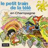 disque animation divers petit train de la memoire le petit train de la tele de maurice brunot en champagne